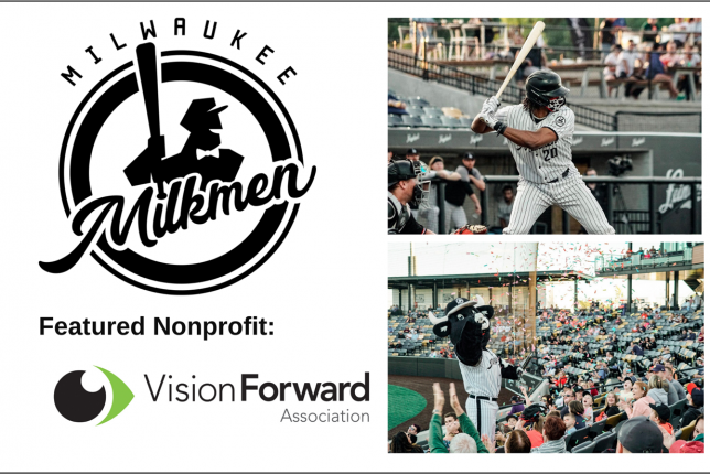 Milwaukee Milkmen logo, featured Nonprofit Vision Forward Association logo, images of player at bat and photo of mascot in the crowd. Sunday, August 15, 1 pm